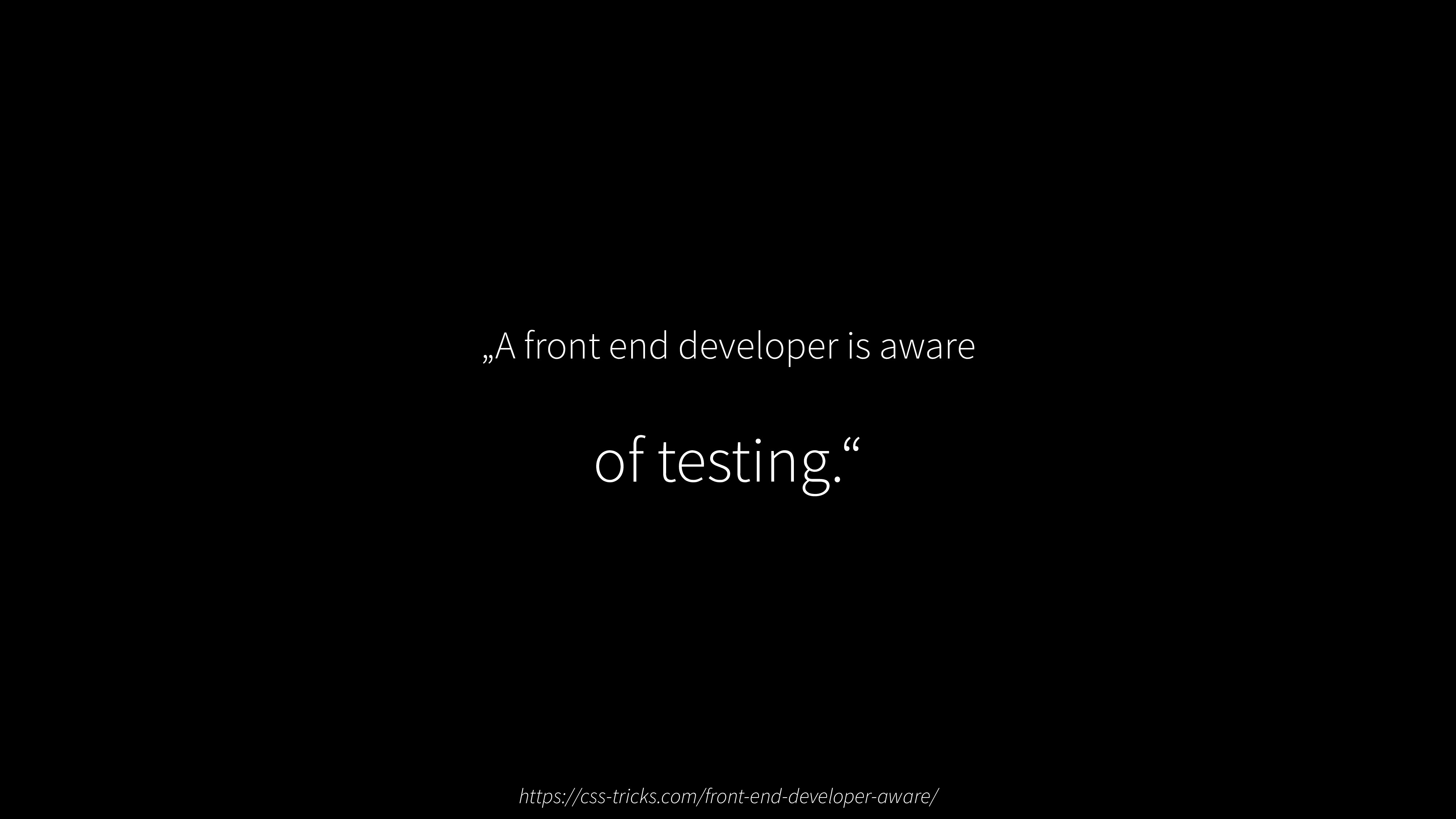 """A front end developer is aware of testing."" ht..."
