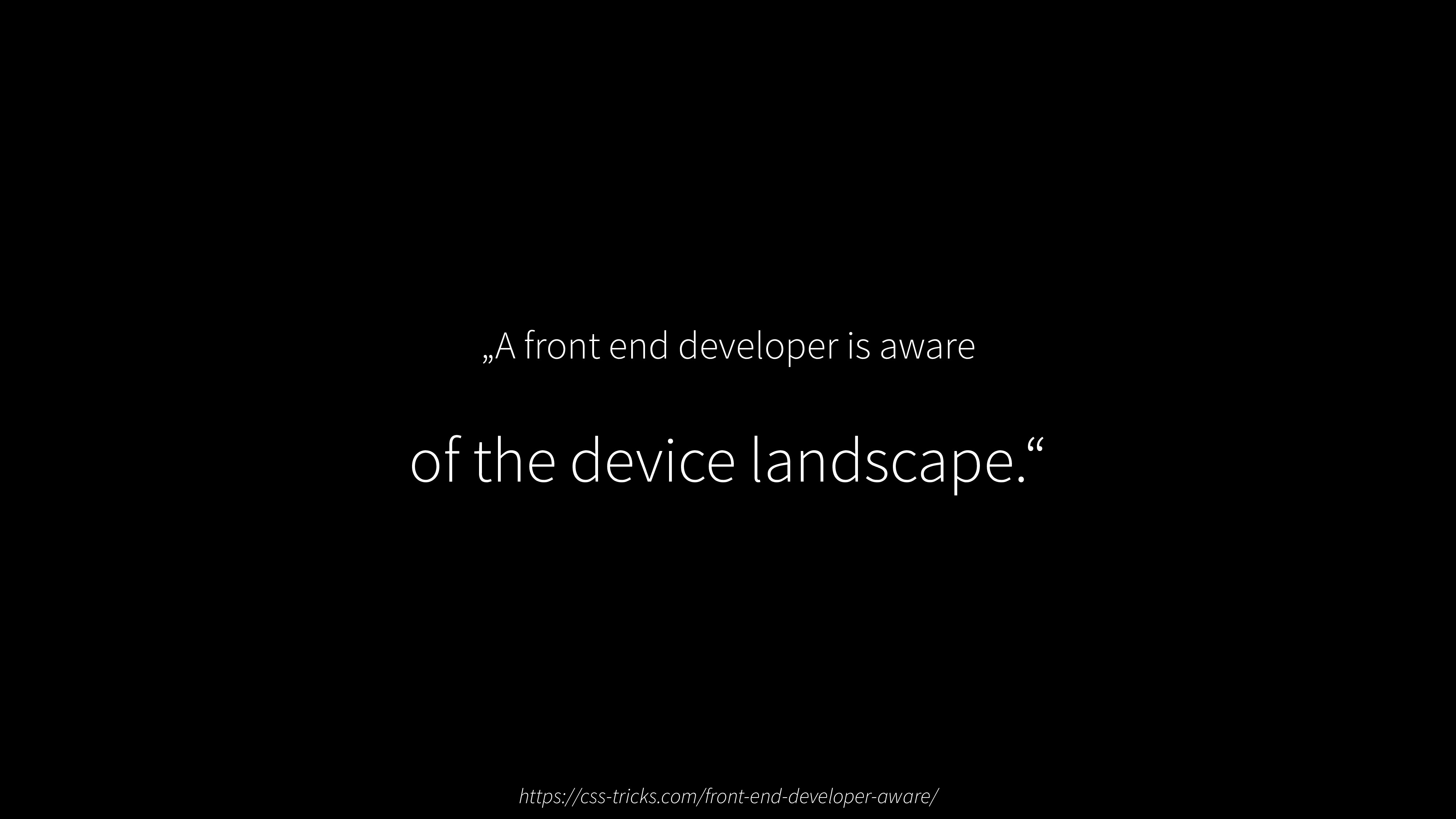 """A front end developer is aware of the device l..."