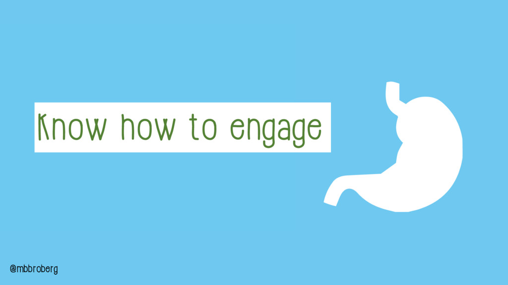 Know how to engage @mbbroberg