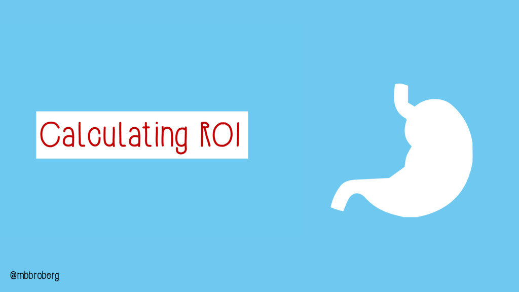 Calculating ROI @mbbroberg