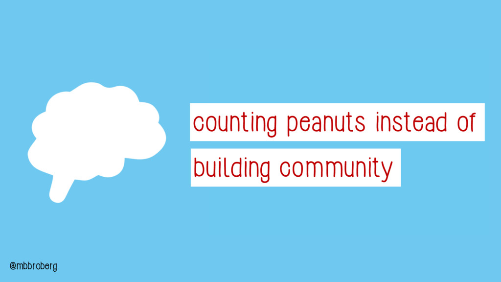 counting peanuts instead of building community ...