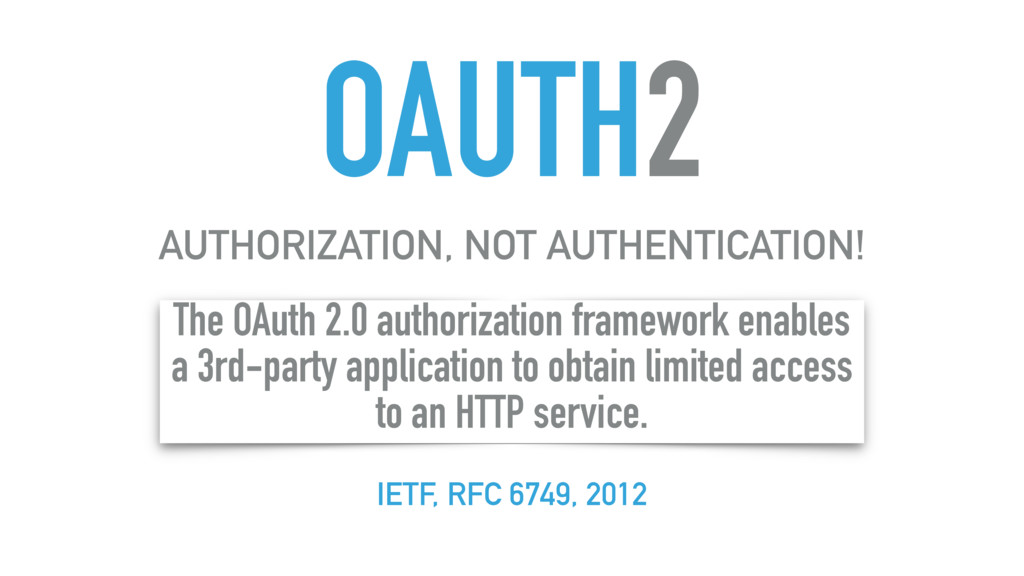OAUTH2 AUTHORIZATION, NOT AUTHENTICATION! The O...
