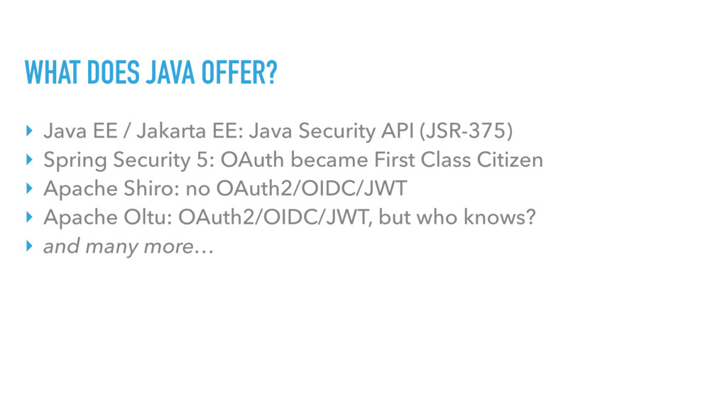 WHAT DOES JAVA OFFER? ‣ Java EE / Jakarta EE: J...