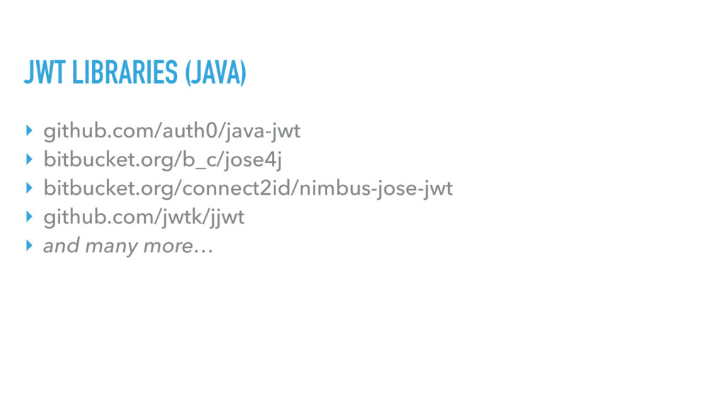 JWT LIBRARIES (JAVA) ‣ github.com/auth0/java-jw...