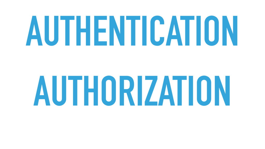 AUTHENTICATION AUTHORIZATION