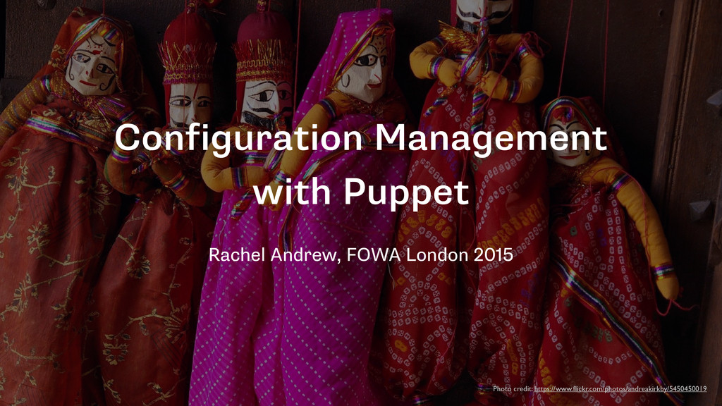 Configuration Management with Puppet Rachel And...