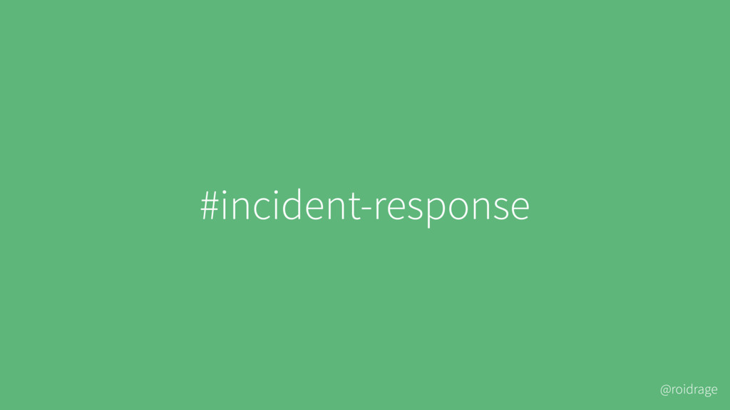 @roidrage #incident-response