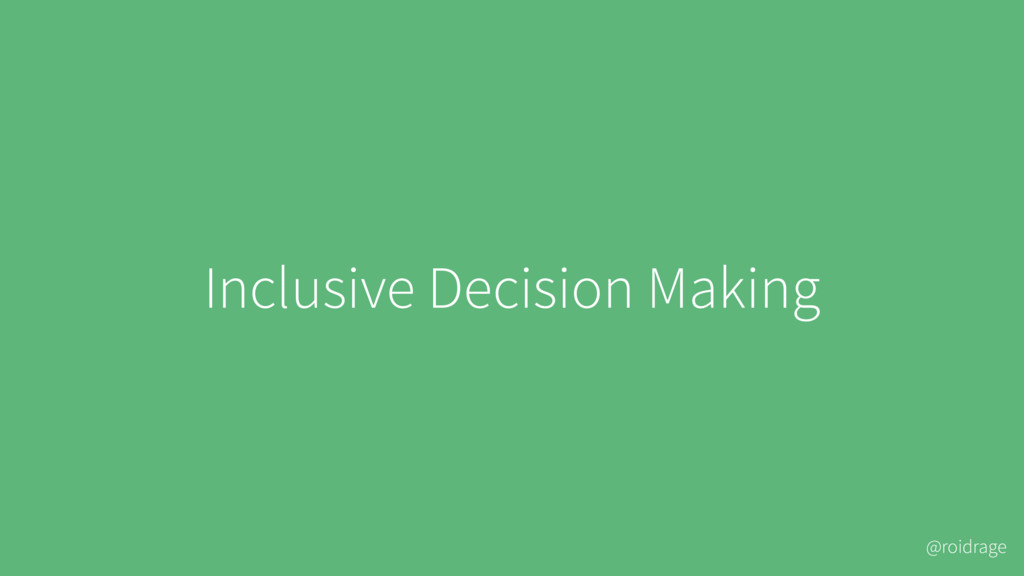 @roidrage Inclusive Decision Making