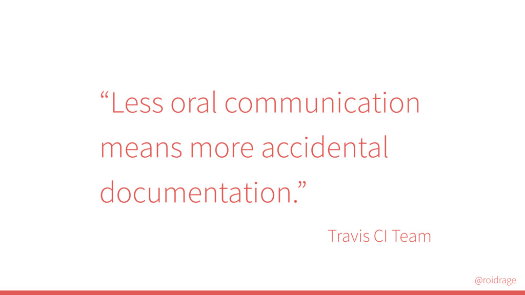 "@roidrage ""Less oral communication means more a..."