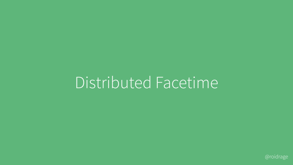 @roidrage Distributed Facetime