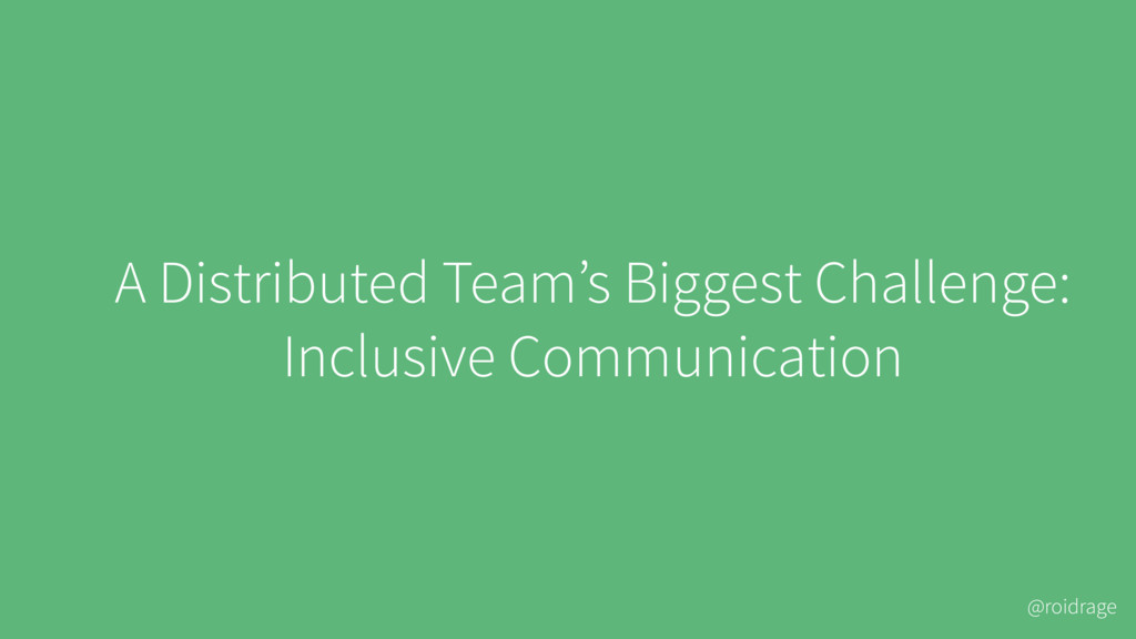 @roidrage A Distributed Team's Biggest Challeng...