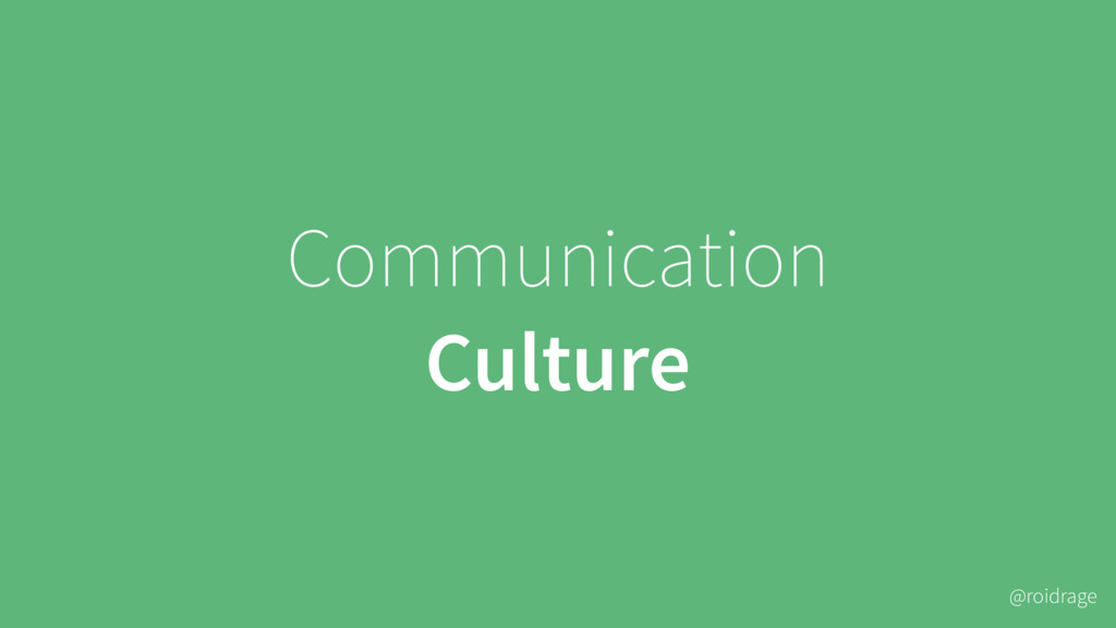 @roidrage Communication Culture