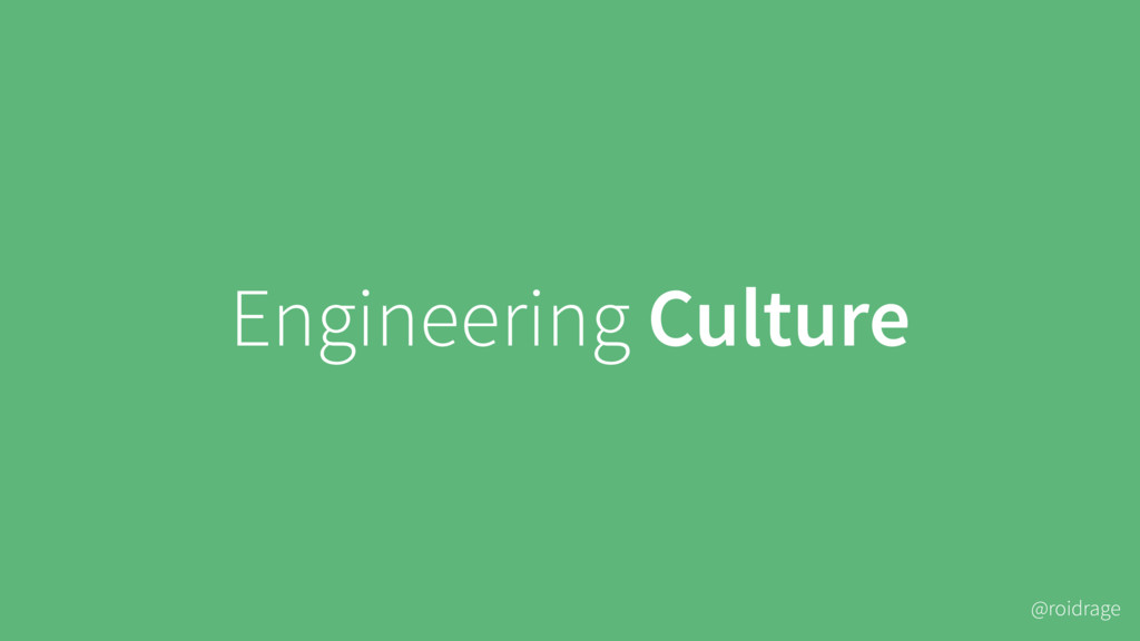 @roidrage Engineering Culture