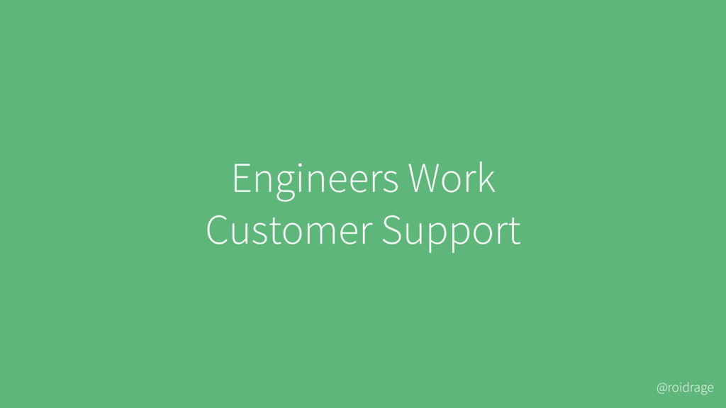 @roidrage Engineers Work Customer Support