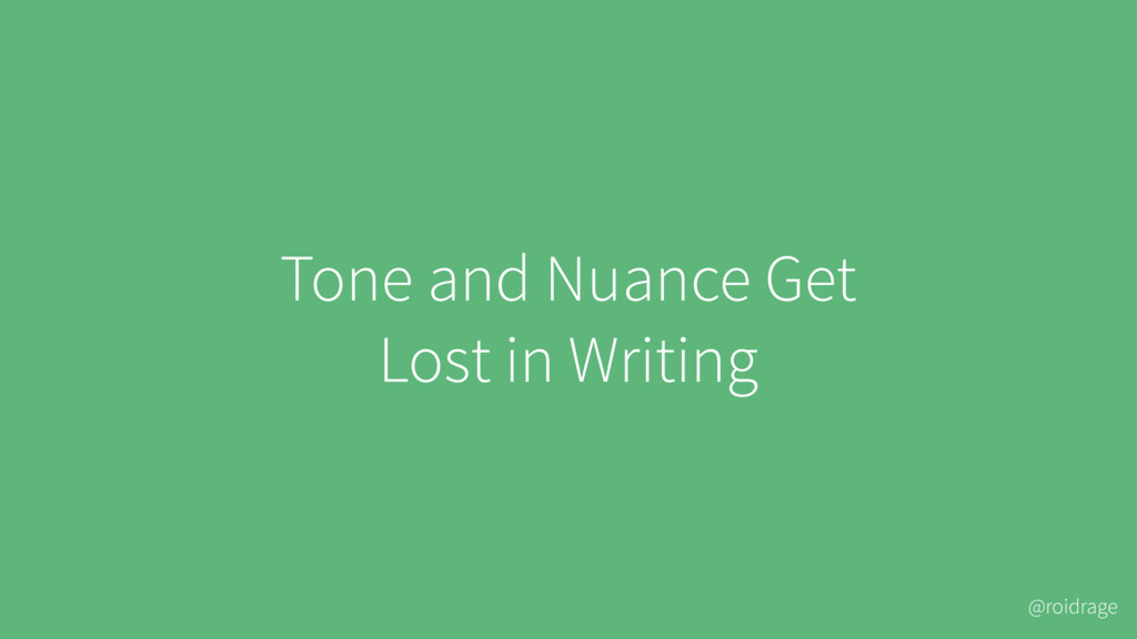 @roidrage Tone and Nuance Get Lost in Writing