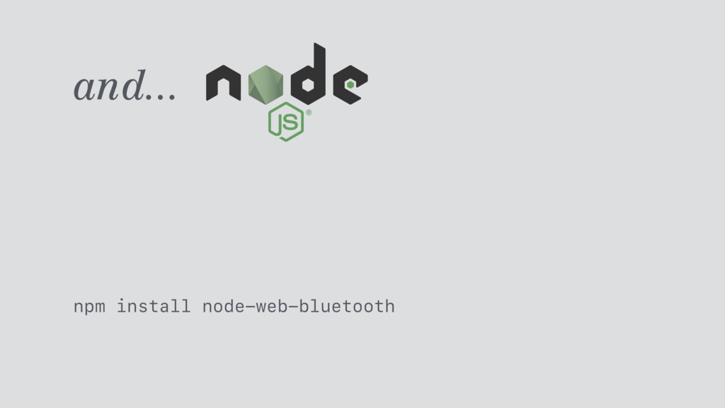 and... npm install node-web-bluetooth