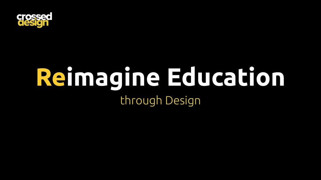Reimagine Education through Design