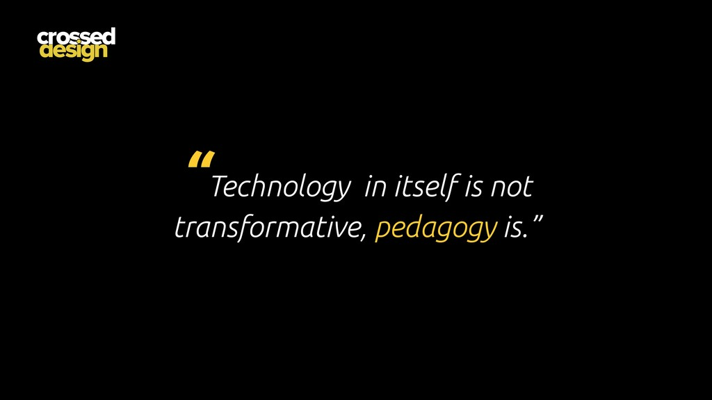 """""""Technology in itself is not transformative, pe..."""