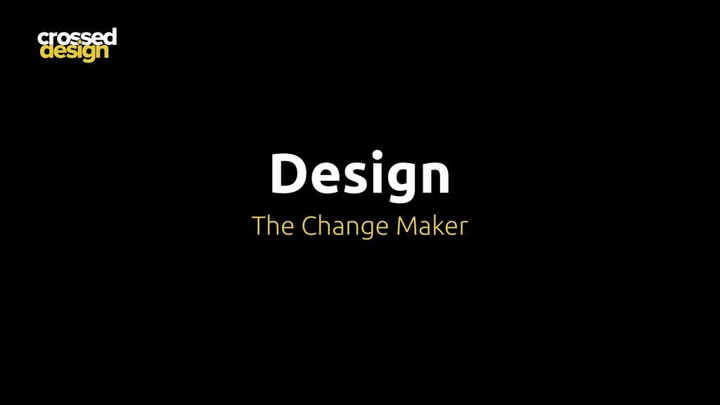 Design The Change Maker