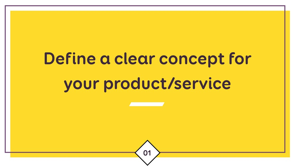 Define a clear concept for your product/service...