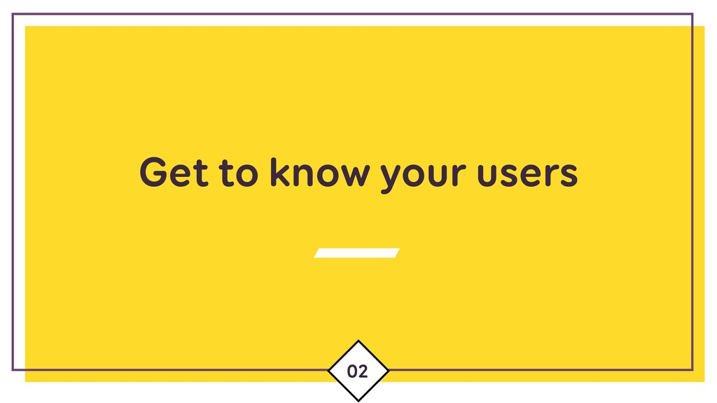 Get to know your users 02