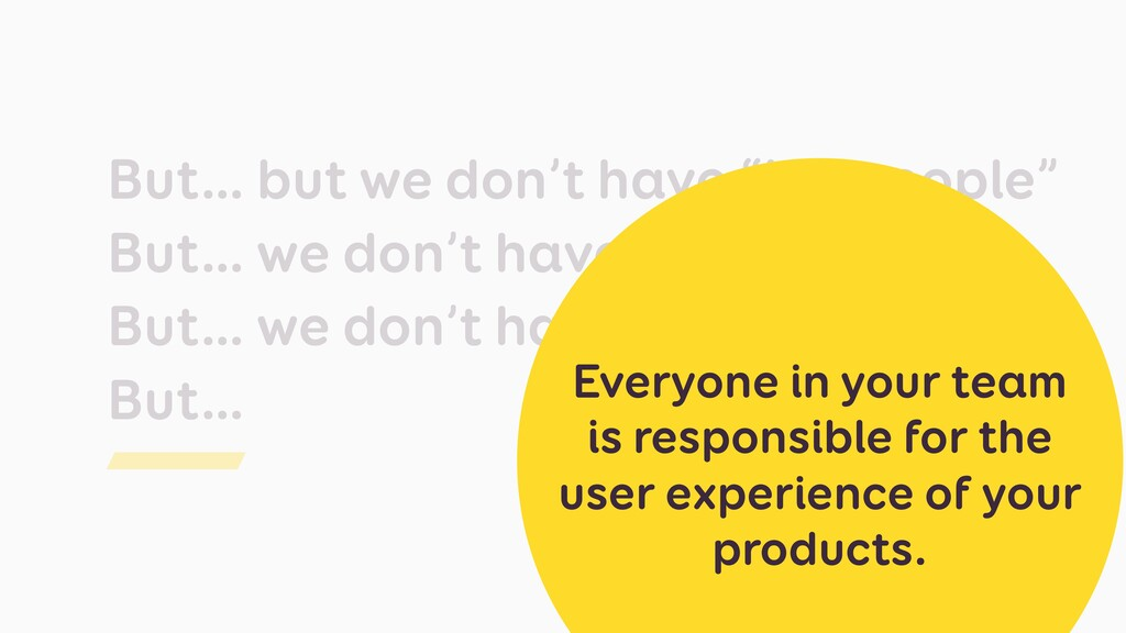 """But… but we don't have """"UX people"""" But… we don'..."""