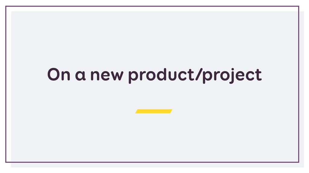 On a new product/project