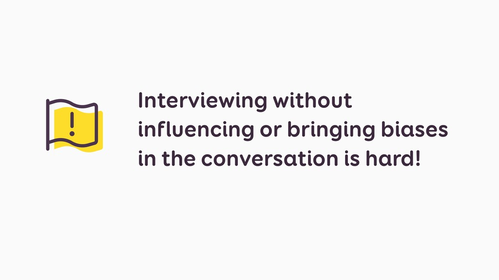 Interviewing without influencing or bringing bi...
