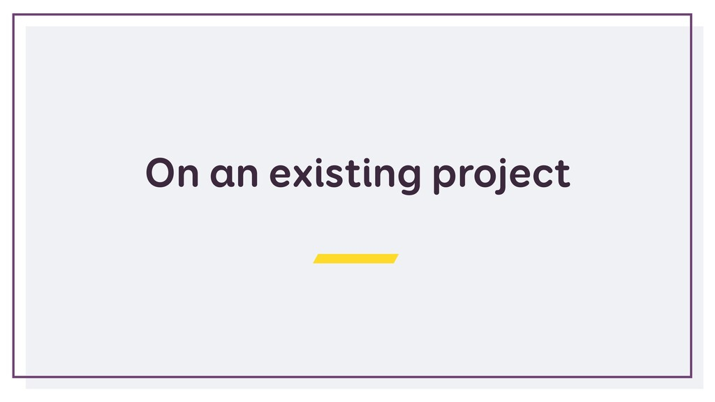 On an existing project