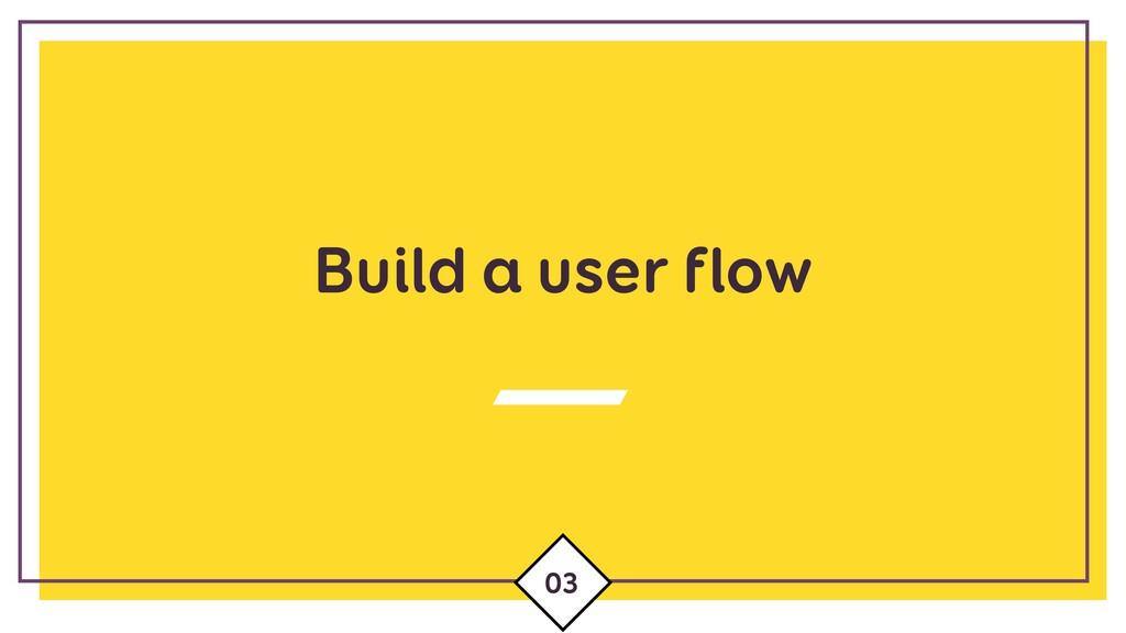 Build a user flow 03