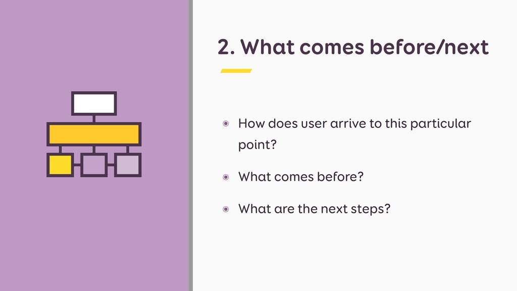 2. What comes before/next ๏ How does user arriv...