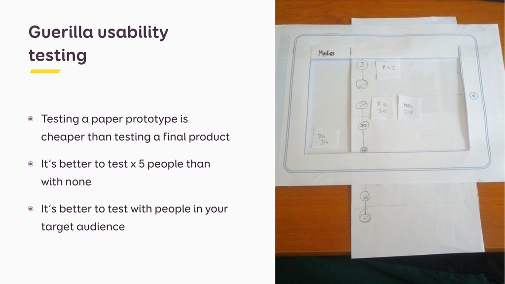 ๏ Testing a paper prototype is cheaper than tes...