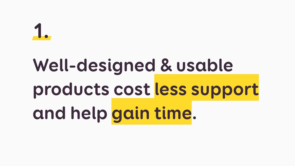 Well-designed & usable products cost less suppo...