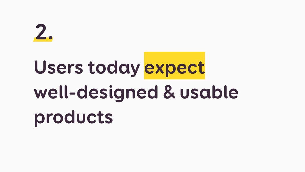 Users today expect  well-designed & usable pro...