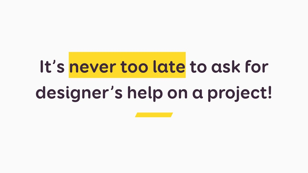 It's never too late to ask for designer's help ...