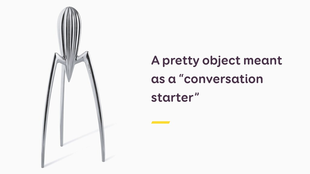 """A pretty object meant as a """"conversation starte..."""