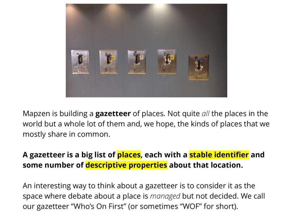 Mapzen is building a gazetteer of places. Not q...