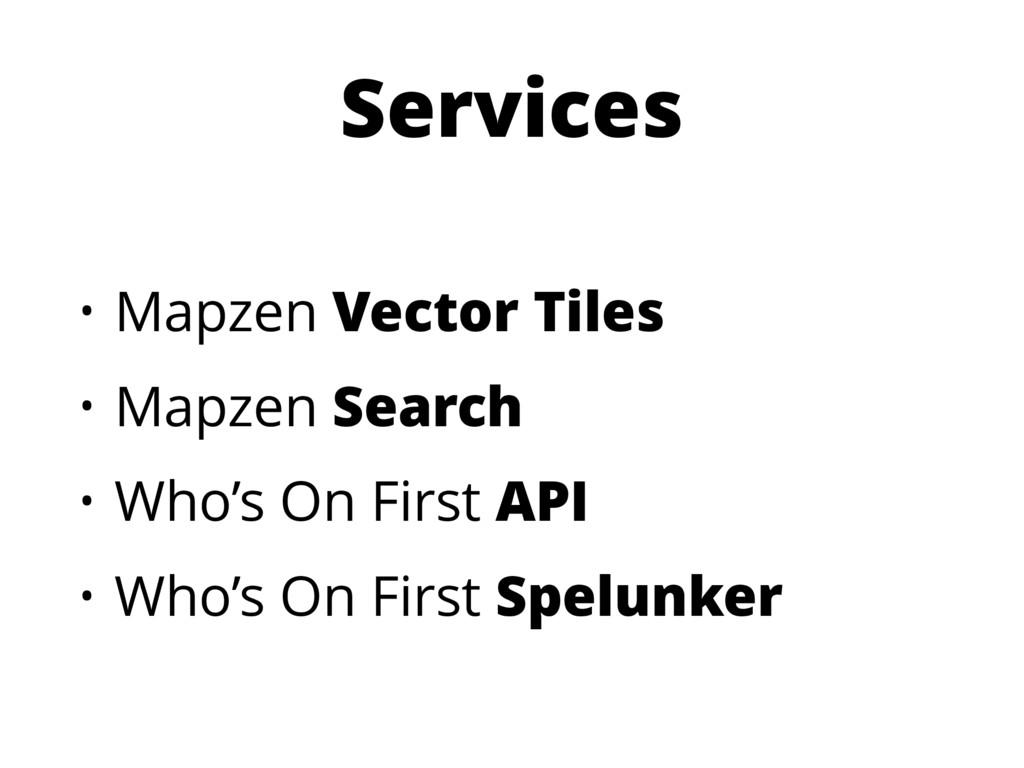 Services • Mapzen Vector Tiles • Mapzen Search ...