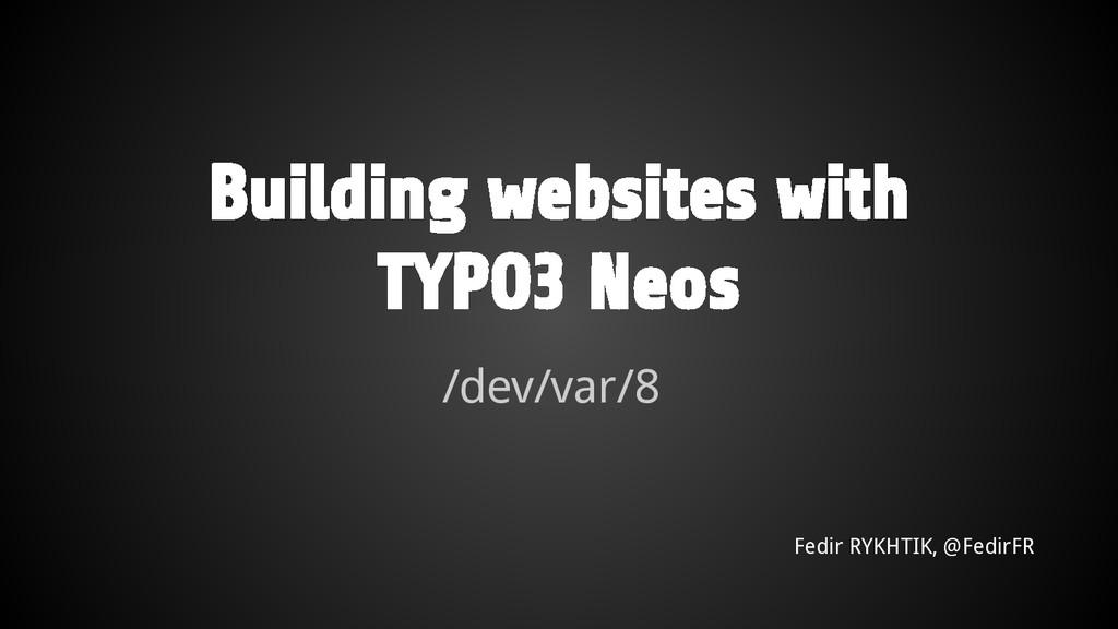 Building websites with TYPO3 Neos /dev/var/8 Fe...