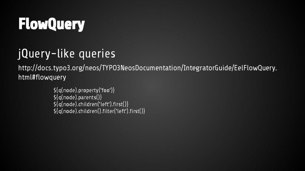 FlowQuery jQuery-like queries http://docs.typo3...
