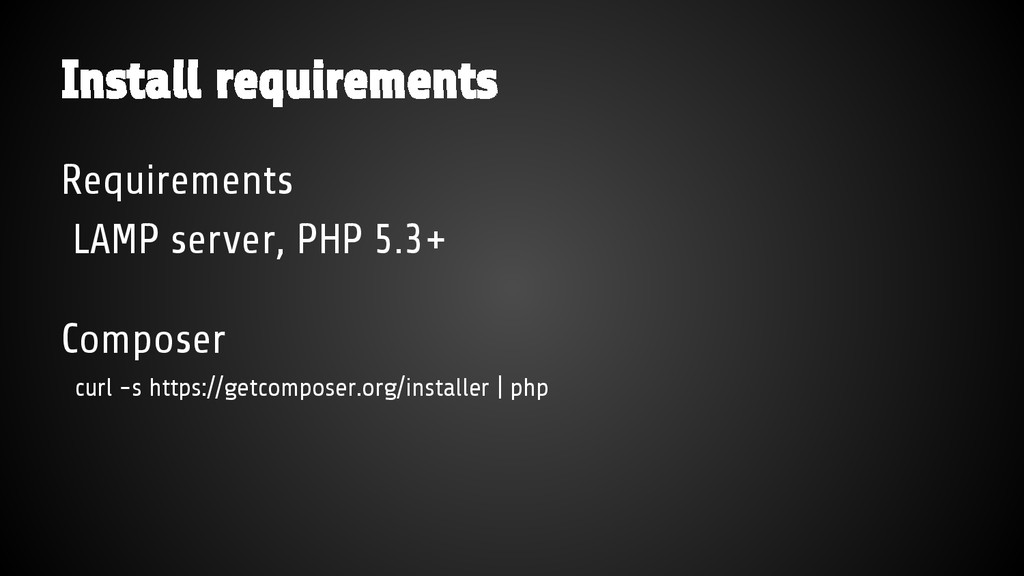 Requirements LAMP server, PHP 5.3+ Composer cur...