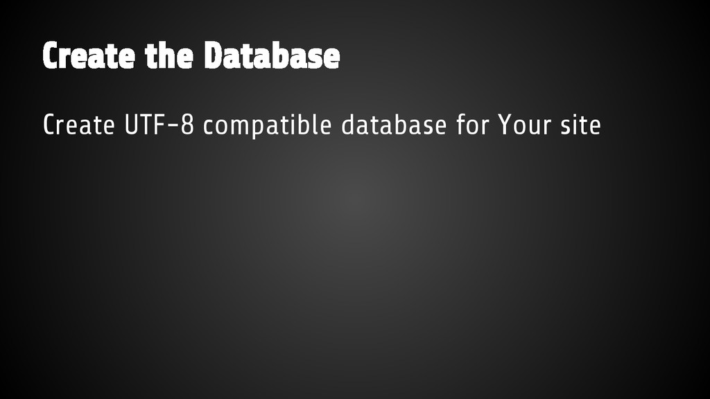 Create the Database Create UTF-8 compatible dat...