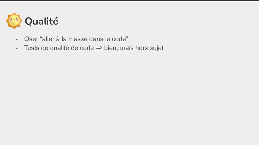 """Qualité - Oser """"aller à la masse dans le code"""" ..."""