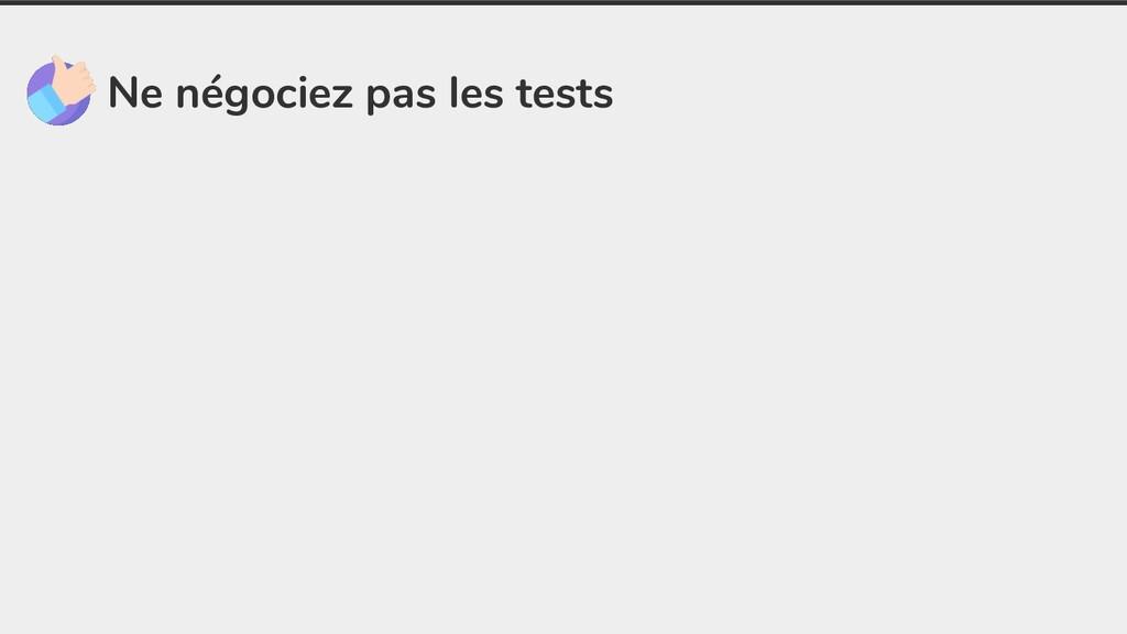 Ne négociez pas les tests
