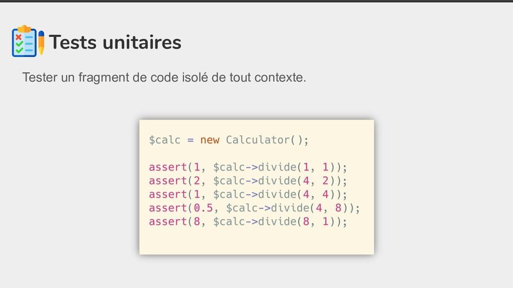 Tests unitaires Tester un fragment de code isol...