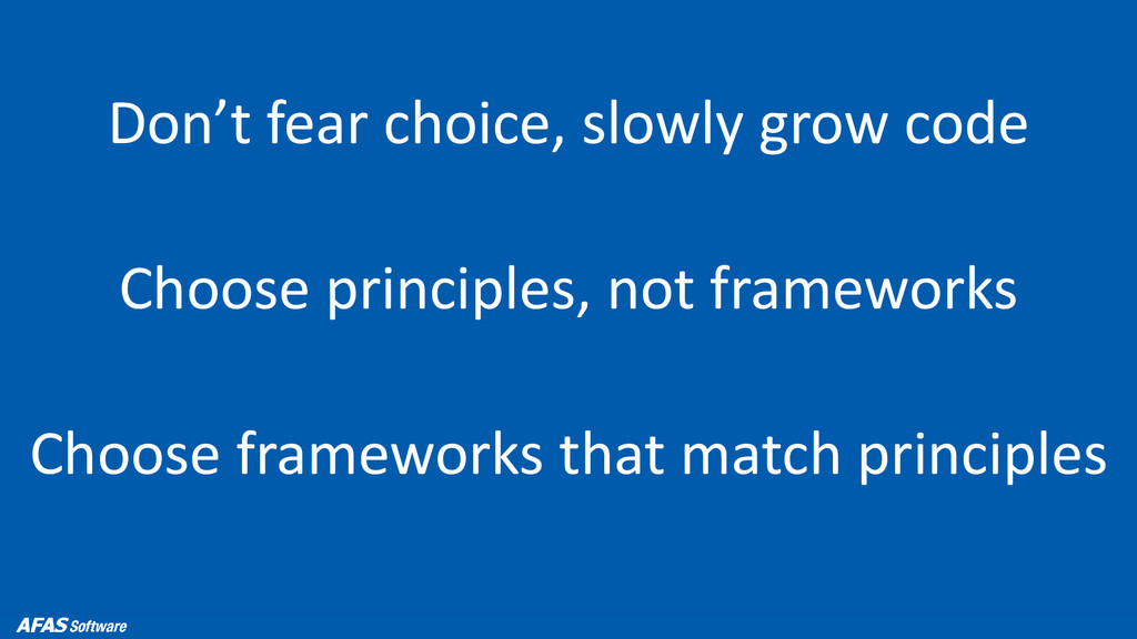 Don't fear choice, slowly grow code Choose prin...