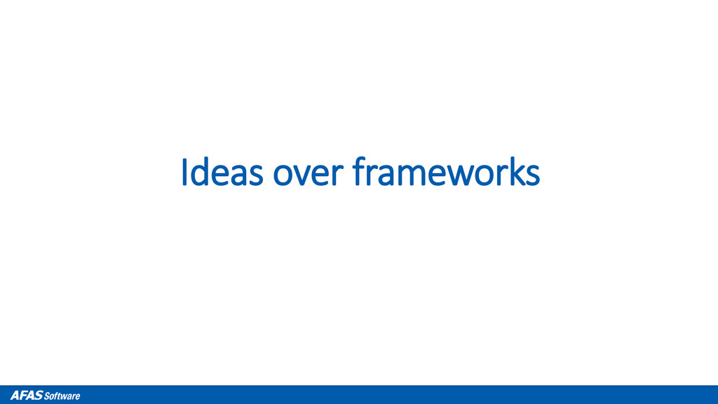 Ideas over frameworks