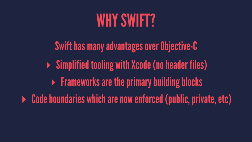 WHY SWIFT? Swift has many advantages over Objec...