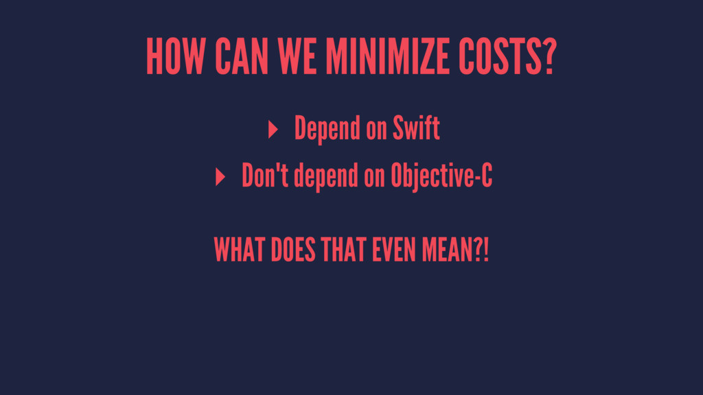 HOW CAN WE MINIMIZE COSTS? ▸ Depend on Swift ▸ ...
