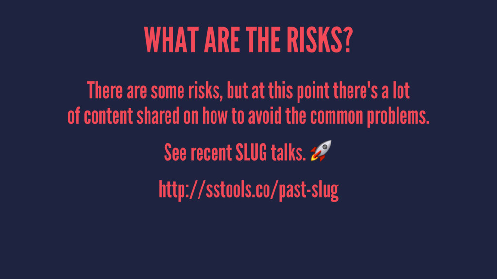 WHAT ARE THE RISKS? There are some risks, but a...